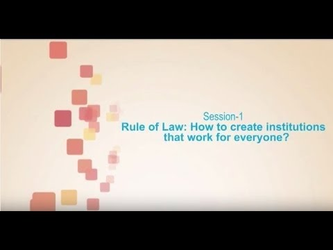 Session 1- Rule of Law: How to create institutions that work for everyone?